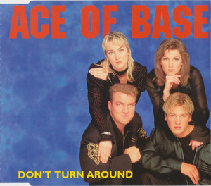 DON'T TURN AROUND-ACE OF BASE.jpg