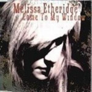 COME TO MY WINDOW-MELISSA ETHERIDGE.jpg